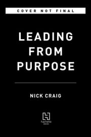 Leading from Purpose ebook by Nick Craig