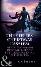 The Keepers: Christmas in Salem: Do You Fear What I Fear? / The Fright Before Christmas / Unholy Night / Stalking in a Winter Wonderland (Mills & Boon Nocturne) ebook by Heather Graham, Deborah LeBlanc, Kathleen Pickering,...