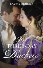 His Three-Day Duchess (Mills & Boon Historical) (The Sommersby Brides, Book 3) eBook by Laurie Benson