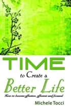 Time to Create a Better Life ebook by Michele Tocci