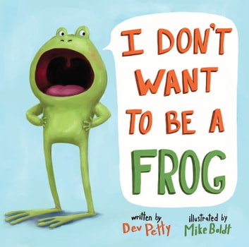 I Don't Want to Be a Frog eBook by Dev Petty