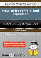 How to Become a Bed Operator ebook by Miles Ritchie