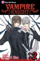Vampire Knight, Vol. 2 ebook by Matsuri Hino, Matsuri Hino