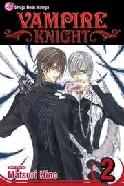 Vampire Knight, Vol. 2 ebook by Matsuri Hino,Matsuri Hino
