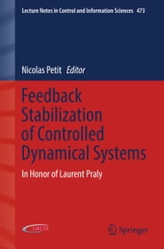 Feedback Stabilization of Controlled Dynamical Systems - In Honor of Laurent Praly ebook by Nicolas Petit
