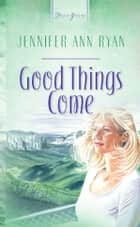 Good Things Come ebook by Jennifer Ann Ryan