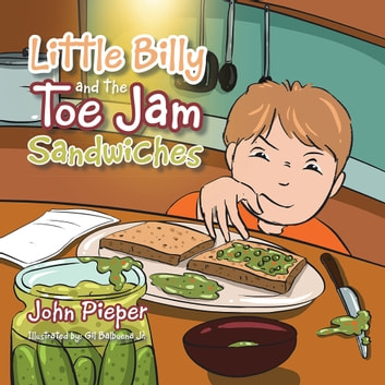 Little Billy and the Toe Jam Sandwiches ebook by John Pieper