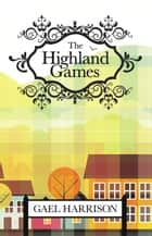 The Highland Games ebook by Gael Harrison