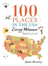 100 Places in the USA Every Woman Should Go ebook by Sophia Dembling