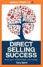 Quick Steps To Direct Selling Success - Turn Your Relationships Into Money ebook by Gary Spirer