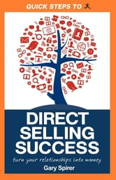 Quick Steps to Direct Selling Success: Turn Your Relationships Into Money - Turn Your Relationships Into Money ebook by Gary Spirer