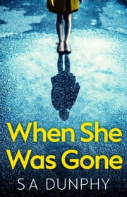 When She Was Gone ebook by S.A. Dunphy