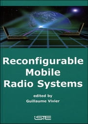 Reconfigurable Mobile Radio Systems - A Snapshot of Key Aspects Related to Reconfigurability in Wireless Systems ebook by Guillaume Vivier