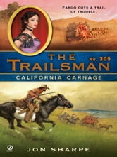 The Trailsman #309 - California Carnage ebook by Jon Sharpe