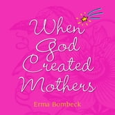 When God Created Mothers ebook by Erma Bombeck