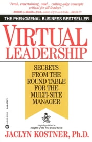 Virtual Leadership - Secrets from the Round Table for the Multi-Site Manager ebook by Jaclyn Kostner