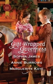 Gift-Wrapped Governess: Christmas at Blackhaven Castle\Governess to Christmas Bride\Duchess by Christmas - Christmas at Blackhaven Castle\Governess to Christmas Bride\Duchess by Christmas ebook by Sophia James,Annie Burrows,Marguerite Kaye
