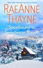 Snowbound in Sweetwater Ranch ebook by RaeAnne Thayne
