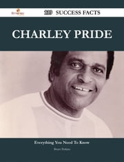 Charley Pride 139 Success Facts - Everything you need to know about Charley Pride ebook by Bruce Perkins