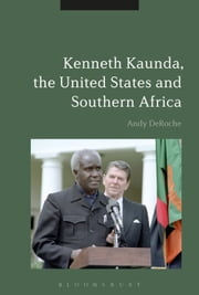 Kenneth Kaunda, the United States and Southern Africa ebook by Andy DeRoche