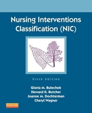 Nursing Interventions Classification (NIC) ebook by Gloria M. Bulechek,Howard K. Butcher,Joanne M. McCloskey Dochterman,Cheryl Wagner