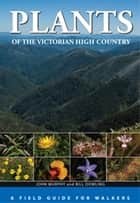 Plants of the Victorian High Country ebook by Bill Dowling,John  Murphy