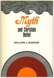 Myth and Christian Belief ebook by William J. Duggan