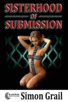 Sisterhood of Submission ebook by