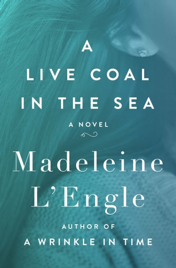 A Live Coal in the Sea - A Novel ebook by Madeleine L'Engle