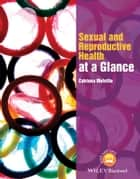 Sexual and Reproductive Health at a Glance ebook by Catriona Melville