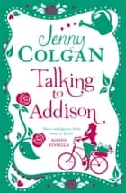 Talking to Addison ebook by Jenny Colgan