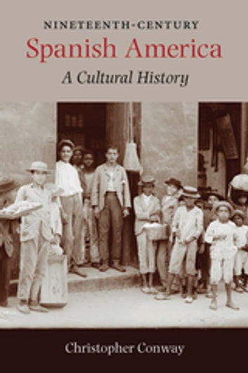 Nineteenth-Century Spanish America - A Cultural History ebook by Christopher Conway