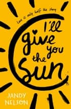 I'll Give You the Sun ebook by Jandy Nelson