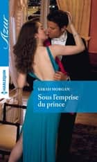Sous l'emprise du prince ebook by Sarah Morgan