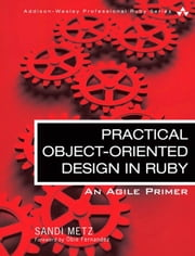 Practical Object-Oriented Design in Ruby: An Agile Primer ebook by Metz, Sandi
