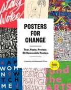 Posters for Change - Tear, Paste, Protest ebook by Princeton Architectural Press, Avram Finkelstein