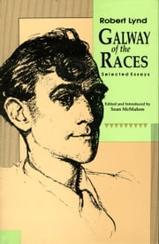 Galway of the Races - Selected Essays ebook by Robert Lynd