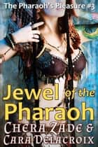 Jewel of the Pharaoh - The Pharaoh's Pleasure, #3 ebook by Chera Zade, Cara Delacroix