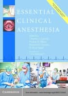 Essential Clinical Anesthesia ebook by Charles Vacanti, MD,Professor Scott Segal, MD,Pankaj Sikka, MD,Richard Urman, MD