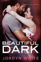 Beautiful Dark ebook by Jordyn White