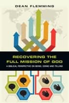 Recovering the Full Mission of God ebook by Dean Flemming