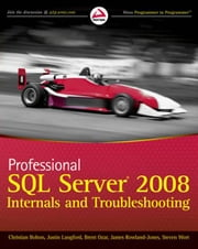 Professional SQL Server 2008 Internals and Troubleshooting ebook by Christian Bolton,Justin Langford,Brent Ozar,James Rowland-Jones,Jonathan Kehayias,Cindy Gross,Steven Wort