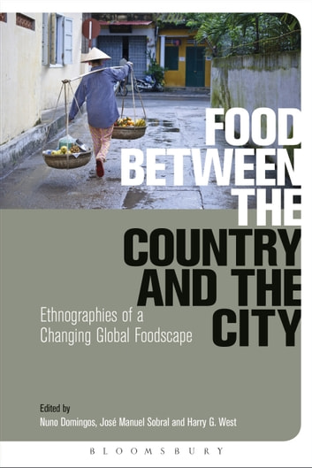 Food Between the Country and the City - Ethnographies of a Changing Global Foodscape ebook by