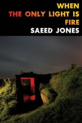 When the Only Light Is Fire ebook by Saeed Jones