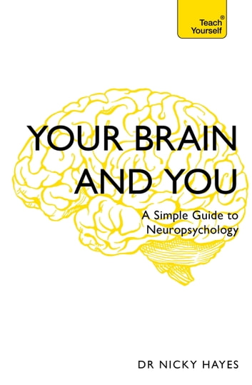Your brain and you ebook by nicky hayes 9781473671324 rakuten kobo your brain and you a simple guide to neuropsychology ebook by nicky hayes fandeluxe Gallery