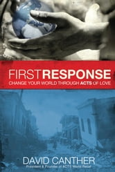 First Response - Change Your World Through Acts of Love ebook by David Mark Canther