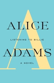 LISTENING TO BILLIE - A Novel ebook by Alice Adams