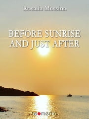 Before sunrise and just after ebook by Rosalia Messina