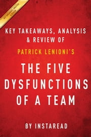 Summary of The Five Dysfunctions of a Team - by Patrick Lencioni | Includes Analysis ebook by Instaread Summaries