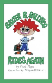 Baxter B. Ballyhoo Rides Again ebook by Vicki Alvey